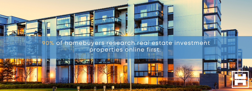 90% of homebuyers research real estate investment properties online first.